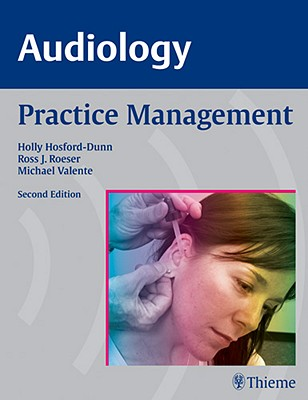 Audiology: Practice Management By Hosford-Dunn, Holly/ Roeser, Ross/ Valente, Michael